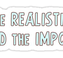 Be realistic, demand the impossible Sticker
