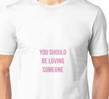 loving someone Unisex T-Shirt