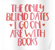 The Only Blind Dates I Go On Are With Books (Pink) Poster
