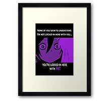 Quotes and quips - you're locked in here with me Framed Print