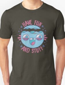 HAVE FUN AND STUFF! Unisex T-Shirt