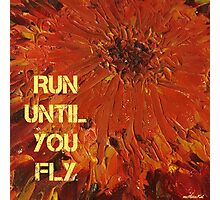 Run Until You Fly Photographic Print
