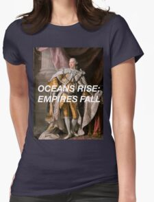 Oceans Rise; Empires Fall Womens Fitted T-Shirt