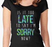 Is it too late to say I'm sorry now? Women's Fitted Scoop T-Shirt