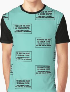 You have the right to remain stupid Graphic T-Shirt