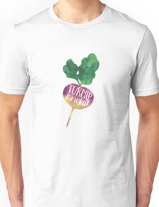 Turnip for What Unisex T-Shirt