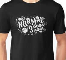 I Was Normal 3 Dogs Ago Unisex T-Shirt