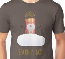 Bacon is God ! Hail Bacon! Unisex T-Shirt