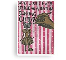 Who would ever believe an attention seeking child? Canvas Print