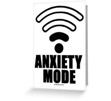 Anxiety mode Greeting Card