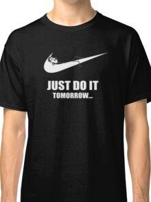 Just Do It Tomorrow Classic T-Shirt