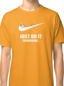 Just Do It Tomorrow Classic T-Shirt