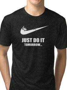 Just Do It Tomorrow Tri-blend T-Shirt