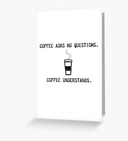 Coffee Understands Greeting Card
