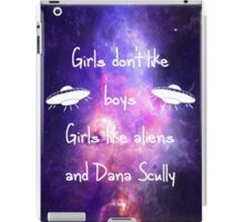 Girls Don't Like Boys-Girls Like Aliens and Dana Scully iPad Case/Skin