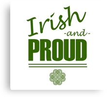 Irish and Proud Canvas Print
