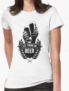 let there be beer Womens Fitted T-Shirt