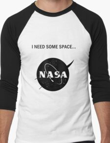 I need some space Men's Baseball ¾ T-Shirt