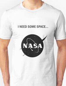 I need some space Unisex T-Shirt