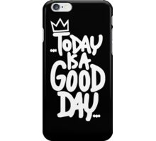 today is good day iPhone Case/Skin