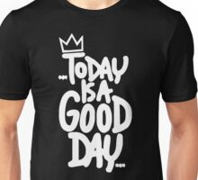 today is good day Unisex T-Shirt