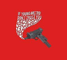 If Young Metro Don't Trust You Unisex T-Shirt