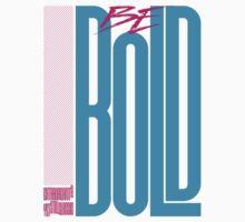 Be Bold Baby Tee