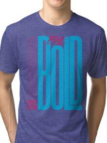 Be Bold Tri-blend T-Shirt