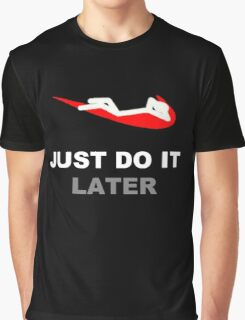 Just do it... later Graphic T-Shirt