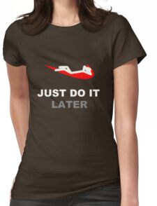 Just do it... later Womens Fitted T-Shirt