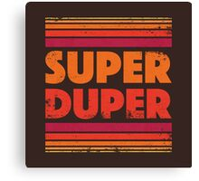 Super Duper Canvas Print