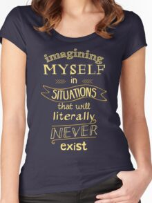 imagining myself in situations that will literally never exist Women's Fitted Scoop T-Shirt