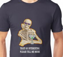 Thats so interesting skeleton Unisex T-Shirt