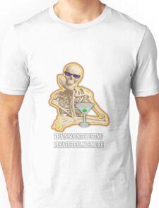 Thats so interesting skeleton Unisex T-Shirt