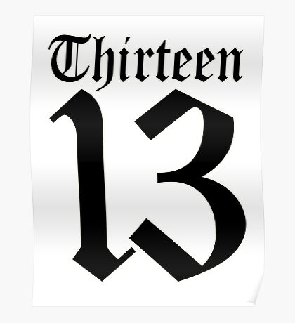 13, TEAM SPORTS, NUMBER 13, THIRTEEN, THIRTEENTH, ONE, THREE, Sport, Old English, Competition, Unlucky, Luck Poster