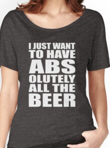 I just want to have ABSolutely all the beer Women's Relaxed Fit T-Shirt