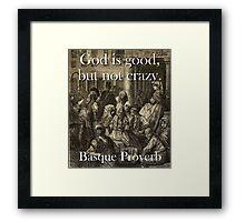 God Is Good - Basque Proverb Framed Print