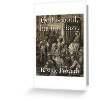God Is Good - Basque Proverb Greeting Card
