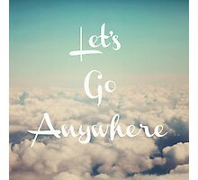 Let's Go Anywhere Photographic Print