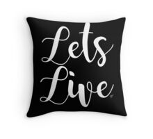 Lets Live Throw Pillow