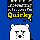 I'm Quirky by Panda And Polar Bear