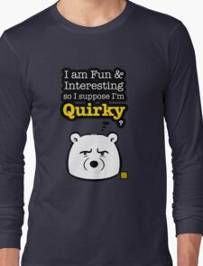 I'm Quirky Long Sleeve T-Shirt