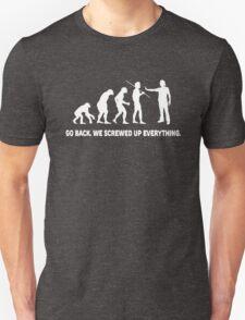 Evolution - Go back we screwed up everything Unisex T-Shirt