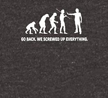 Evolution - Go back we screwed up everything Unisex T-Shirt