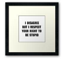 Disagree Stupid Framed Print