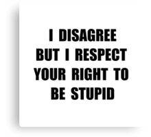 Disagree Stupid Canvas Print