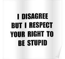 Disagree Stupid Poster