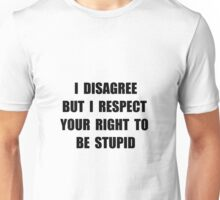 Disagree Stupid Unisex T-Shirt