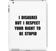 Disagree Stupid iPad Case/Skin