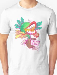 DON'T FEED THE PLANTS ! Unisex T-Shirt